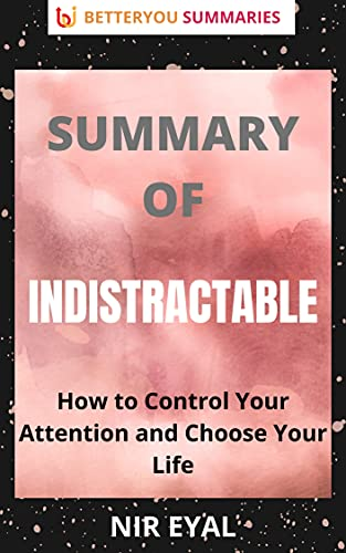 SUMMMARY OF INDISTRACTABLE: How to Control Your Attention & Choose Your Life (English Edition)