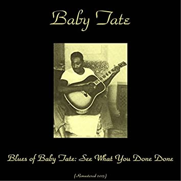 Blues of Baby Tate: See What You Done Done (Remastered 2015)