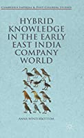 Hybrid Knowledge in the Early East India Company World (Cambridge Imperial and Post-Colonial Studies)