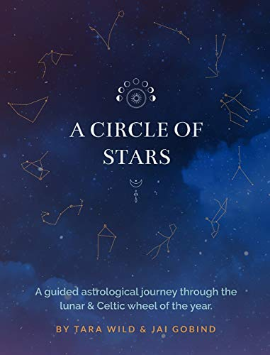 A Circle Of Stars (Oct 2020 - Oct 2021): An astrological journey through the lunar and Celtic wheel of the year.