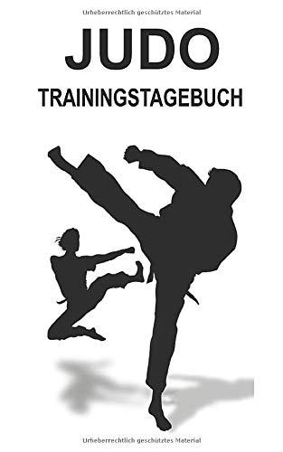 Judo Trainingstagebuch: Judo Trainings Buch um deine Trainingsstunden genau zu dokumentieren, Erreiche deine Ziele und verbessere dich immer weiter im Judo