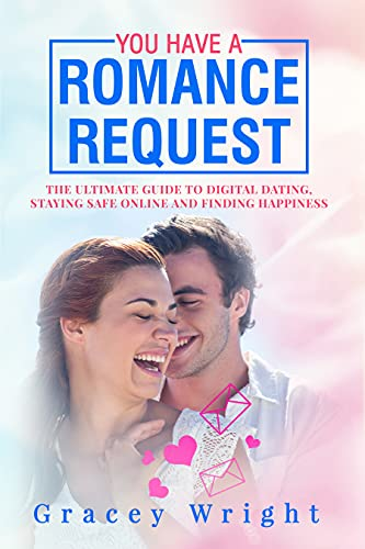 YOU HAVE A ROMANCE REQUEST: THE ULTIMATE GUIDE TO DIGITAL DATING, STAYING SAFE ONLINE AND FINDING HAPPINESS (English Edition)