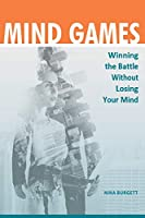 Mind Games: Winning the Battle without Losing Your Mind