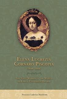 Elena Lucrezia Cornaro Piscopia (1646-1684): The First Woman in the World to Earn a University Degree