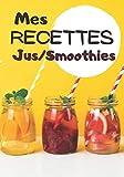 Mes Recettes jus/smoothies: Cahier de recettes à compléter | Spécial Jus/smoothie | Carnet pour 100 recettes | notez vos recettes de Jus naturels