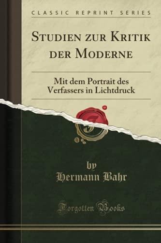 Studien zur Kritik der Moderne (Classic Reprint): Mit dem Portrait des Verfassers in Lichtdruck