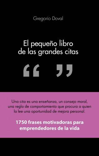 El pequeño libro de las grandes citas: 1.750 frases motivadoras para emprendedores de la propia vida (COLECCION ALIENTA)