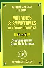 Maladies et symptômes en médecine chinoise, Volume 8 - Symptômes généraux, Signes clés du diagnostic de Philippe Sionneau