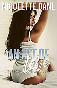 An Act Of Love: A Lesbian Romance Novel by [Nicolette Dane]