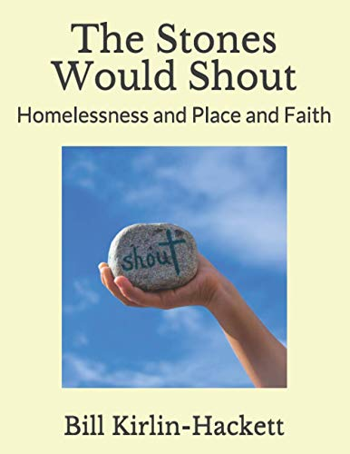 The Stones Would Shout: Homelessness and Place and Faith