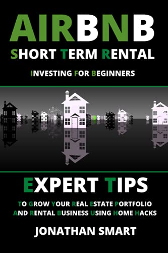 Real Estate Investing Books! - Airbnb Short Term Rental Investing for Beginners: Expert Tips To Grow Your Real Estate Portfolio And Rental Business Using Home Hacks