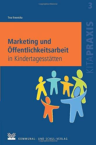 Marketing und Öffentlichkeitsarbeit in Kindertagesstätten (Kitapraxis)
