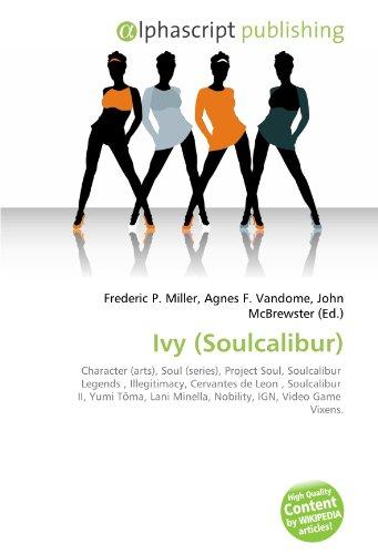 Ivy (Soulcalibur): Character (arts), Soul (series), Project Soul, Soulcalibur  Legends , Illegitimacy,  Cervantes de Leon , Soulcalibur  II, Yumi ... Minella, Nobility,  IGN, Video Game  Vixens.