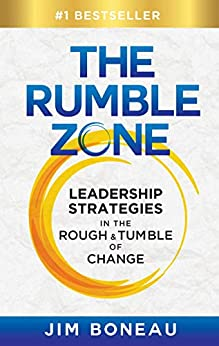 The Rumble Zone: Leadership Strategies in the Rough & Tumble of Change by [Jim Boneau]