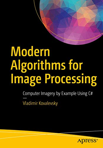 Modern Algorithms for Image Processing: Computer Imagery by Example Using C#
