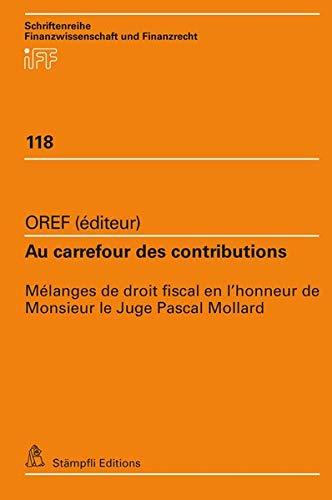 Au carrefour des contributions: Mélanges de droit fiscal en l'honneur de Monsieur le Juge Pascal Mollard (Schriftenreihe Finanzwissenschaft und Finanzrecht iff)