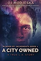 A City Owned: Large Print Edition (Murder by Increments)