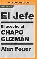 El Jefe: El Acecho Al Chapo Guzmán