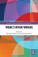 Wilde's Other Worlds (Routledge Studies in Nineteenth Century Literature)
