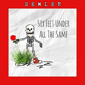 Six Feet Under All the Same
