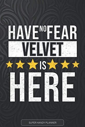 Velvet: Have No Fear Velvet Is Here - Custom Named Gift Planner, Calendar, Notebook & Journal For Velvet