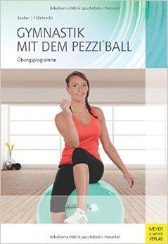 Gymnastik mit dem Pezzi®ball: Übungsprogramme von Alexander Jordan ,,Martin Hillebrecht ( 25. September 2013 )