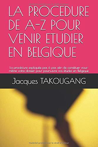 LA PROCEDURE DE A-Z POUR VENIR ETUDIER EN BELGIQUE: La procédure expliquée pas à pas afin de constituer vous-même votre dossier pour poursuivre vos études en Belgique.
