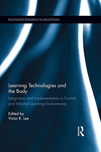 Learning Technologies and the Body: Integration and Implementation In Formal and Informal Learning Environments (Routledge Research in Education) (English Edition)