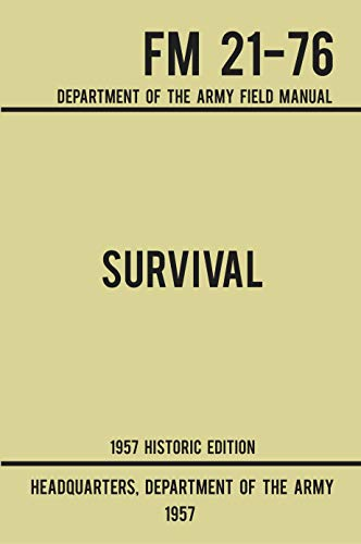 Survival - Army FM 21-76 (1957 Historic Edition): Department Of The Army Field Manual (Military Outdoors Skills Series Book 2)