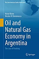 Oil and Natural Gas Economy in Argentina: The case of Fracking (The Latin American Studies Book Series)