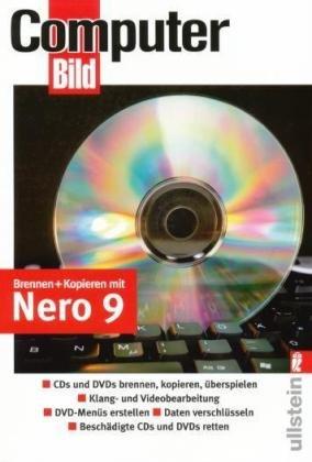Brennen und kopieren mit Nero 9: CDs und DVDs brennen, Kopieren, überspielen / Klang- und Videobearbeitung / DVD-Menüs erstellen / Daten verschlüsseln / Beschädigte CDs und DVDs retten
