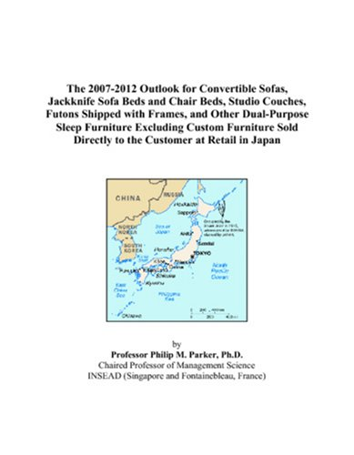 The 2007-2012 Outlook for Convertible Sofas, Jackknife Sofa Beds and Chair Beds, Studio Couches, Futons Shipped with Frames, and Other Dual-Purpose ... Directly to the Customer at Retail in Japan