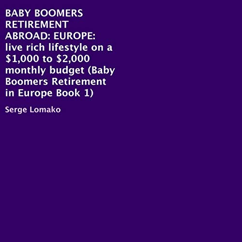 Baby Boomers Retirement Abroad: Europe - Live Rich Lifestyle on a $1,000 to $2,000 Monthly Budget Titelbild