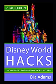 Disney World Hacks: 2020 Edition. Proven Tips to Save on Your Disney Trip