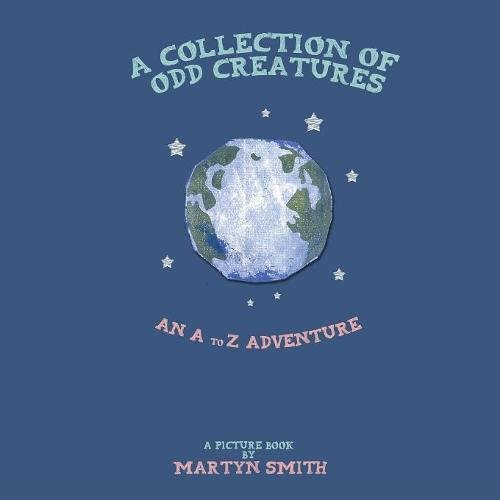 A Collection of Odd Creatures: An A to Z Adventure