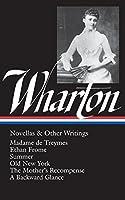 "Edith Wharton: Novellas & Other Writings (LOA #47): Madame de Treymes / Ethan Frome / Summer / Old New York / The Mother's Recompense / A Backward Glance / ""Life and I"" (Library of America Edith Wharton Edition)"