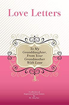 To My Granddaughter From Your Grandmother With Love  A Collection Of Inspirational Love Letters