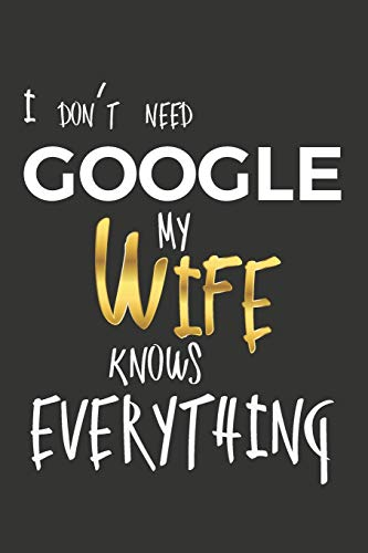I Don't Need Google My Wife Knows Everything: elegant notebook for your notes, diary for men with 111 graph pages, 6x9