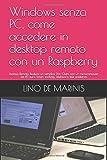 Windows senza PC, come accedere in desktop remoto con un Raspberry: Desktop Remoto, Realizza un semplice Thin Client con un microcomputer da 45 euro, Smart working, Telelavoro, tele assistenza