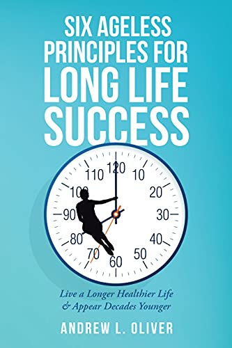 Six Ageless Principles for Long Life Success: Live a Longer Healthier Life & Appear Decades Younger (English Edition)