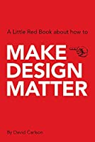 Make Design Matter (A Little Red Book About How to)