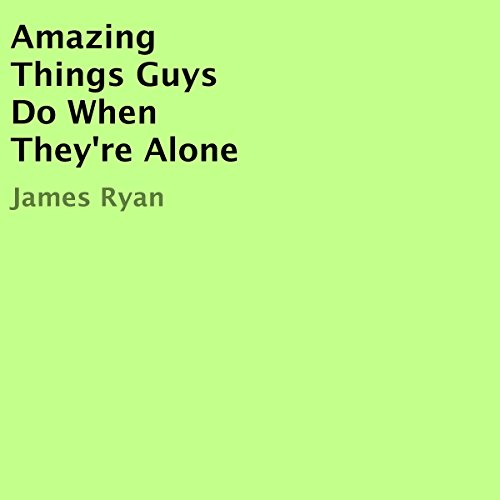 Amazing Things Guys Do When They're Alone audiobook cover art