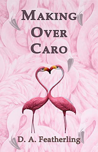 Book: Making Over Caro (Second Time Around Series Book 4) by D. A. Featherling