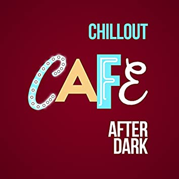 Chillout Cafe After Dark