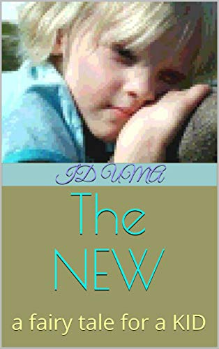 The NEW: a fairy tale for a KID (deep meaning Book 2) (English Edition)