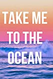 Take Me to the Ocean: Journal for composition during your next beach vacation. Lined paper, undated.: Notebook to write in travel inspiration during ... ocean, sea, and nature. Sun, pink and blue