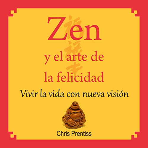 Zen y el arte de la felicidad [Zen and the Art of Happiness] audiobook cover art