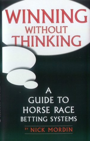 Winning without Thinking: The Definitive Guide to Horse Race Betting Systems (Best bet books) by Nick Mordin (5-Mar-2002) Hardcover
