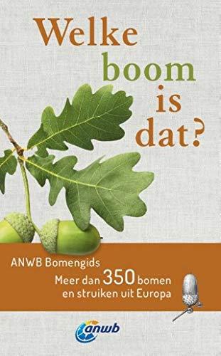 Welke boom is dat? ANWB Bomengids: Meer dan 350 bomen en struiken uit Europa (Welke is dat? Natuurgidsen)