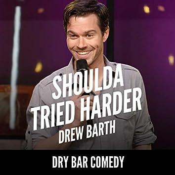 Dry Bar Comedy Presents: Shoulda Tried Harder